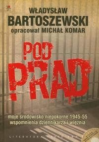 Pod prąd + CD moje środowisko niepokorne 1945-55 wspomnienia dziennikarza i więźnia - Władysław Bartoszewski | mała okładka