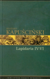 Lapidaria  IV-VI Tom 7 - Ryszard Kapuściński | mała okładka
