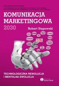 Komunikacja marketingowa 2030 - Robert Stępowski | mała okładka
