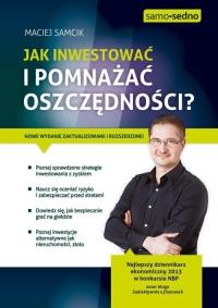 Jak inwestować i pomnażać oszczędności? - Maciej Samcik | mała okładka