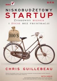 Niskobudżetowy startup. Zyskowny biznes i życie bez frustracji - Chris Guillebeau | mała okładka