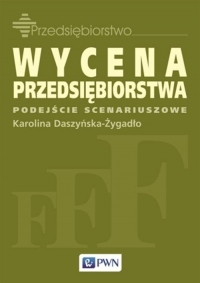 Wycena przedsiębiorstwa. Podejście scenariuszowe - Karolina Daszyńska-Żygadło | mała okładka