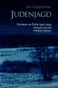 Judenjagd. Polowanie na Żydów 1942-1945. Studium dziejów pewnego powiatu - Jan Grabowski | mała okładka