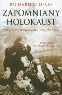 Zapomniany Holokaust. Polacy pod okupacją niemiecką 1939-1944 - Lukas Richard C. | mała okładka