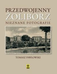 Przedwojenny Żoliborz. Nieznane fotografie - Tomasz Pawłowski   mała okładka
