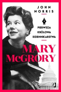 Mary McGrory. Pierwsza królowa dziennikarstwa - John Norris | mała okładka