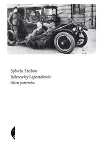 Bolszewicy i apostołowie. Osiem portretów - Sylwia Frołow | mała okładka