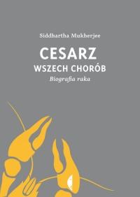 Cesarz wszech chorób. Biografia raka - Mukherjee Siddhartha | mała okładka