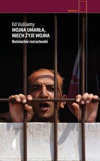 Wojna umarła, niech żyje wojna. Bośniackie rozrachunki - Ed Vulliamy   mała okładka