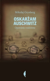 Oskarżam Auschwitz. Opowieści rodzinne - Mikołaj Grynberg | mała okładka