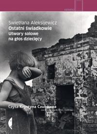 Ostatni świadkowie. Utwory solowe na głos dziecięcy. Audiobook - Swietłana Aleksijewicz | mała okładka