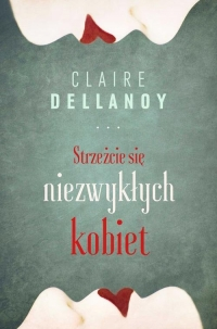 Strzeżcie się niezwykłych kobiet - Claire Delannoy | mała okładka