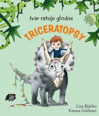 Ivar ratuje głodne triceratopsy - Lisa Bjarbo   mała okładka