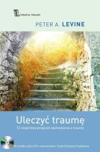 Uleczyć traumę. 12- stopniowy program wychodzenia z traumy - Levine Peter A.   mała okładka