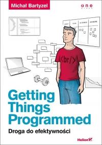 Getting Things Programmed. Droga do efektywności - Michał Bartyzel | mała okładka