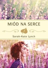Miód na serce - Sarah-Kate Lynch | mała okładka