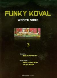 Funky Koval 3. Wbrew sobie - Polch Bogusław, Parowski Maciej, Rodek Jacek   mała okładka