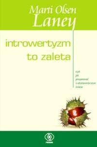 Introwertyzm to zaleta, czyli jak prosperować w ekstrawertycznym świecie - Laney Marti Olsen | mała okładka