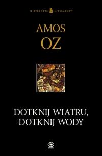 Dotknij wiatru, dotknij wody - Amos Oz | mała okładka