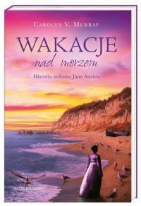 Wakacje nad morzem. Historia miłosna Jane Austen - Murray Carolyn M. | mała okładka