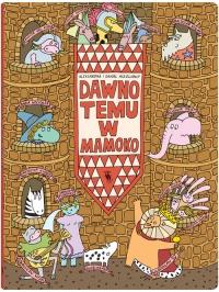 Dawno temu w Mamoko - Mizielińska Aleksandra, Mizieliński Daniel | mała okładka
