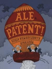 Ale patent! Księga niewiarygodnych wynalazków - Małgorzata Mycielska   mała okładka