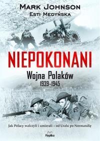 Niepokonani. Wojna Polaków 1939-1945 - Johnson Mark, Medyńska Esti | mała okładka