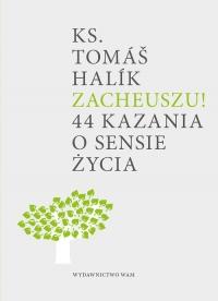 Zacheuszu! 44 kazania o sensie życia - Tomas Halik   mała okładka