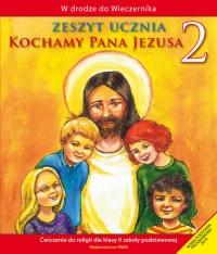 Kochamy Pana Jezusa 2. Zeszyt ucznia. Szkoła podstawowa - zbiorowa Praca | mała okładka