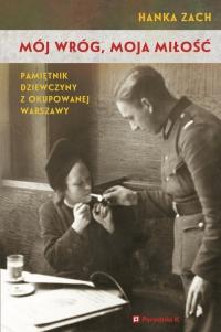 Mój wróg moja miłość. Pamiętnik dziewczyny z okupowanej Warszawy - Hanka Zach   mała okładka