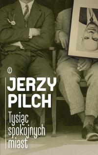 Tysiąc spokojnych miast - Jerzy Pilch   mała okładka