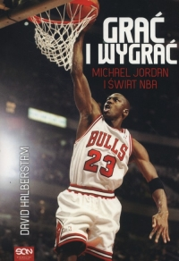 Grać i wygrać. Michael Jordan i świat NBA - David Halberstam | mała okładka