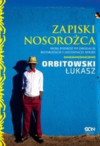 Zapiski Nosorożca. Moja podróż po drogach, bezdrożach i legendach Afryki - Łukasz Orbitowski | mała okładka