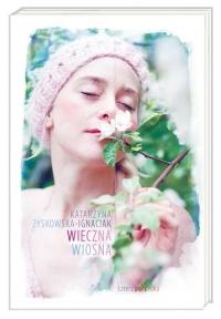 Wieczna wiosna - Katarzyna Zyskowska-Ignaciak | mała okładka