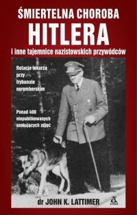 Śmiertelna choroba Hitlera i inne tajemnice nazistowskich przywódców - Lattimer John K. | mała okładka