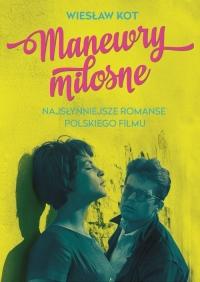 Manewry miłosne. Najsłynniejsze romanse polskiego filmu - Wiesław Kot | mała okładka