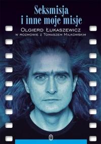 Seksmisja i inne moje misje - Olgierd Łukaszewicz | mała okładka