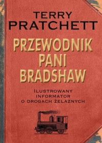 Przewodnik Pani Bradshaw. Ilustrowany informator o drogach żelaznych - Terry Pratchett | mała okładka