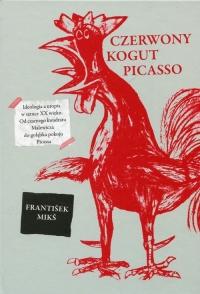 Czerwony kogut Picasso - Frantisek Miks | mała okładka