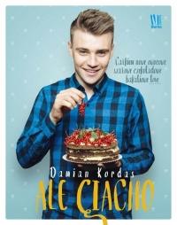 Ale ciacho. Całkiem nowe owocowe, szałowe czekoladowe, bakaliowe love - Damian Kordas | mała okładka