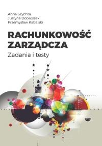 Rachunkowość zarządcza. Zadania i testy - Szychta Anna, Dobroszek Justyna, Kabalski Prz | mała okładka