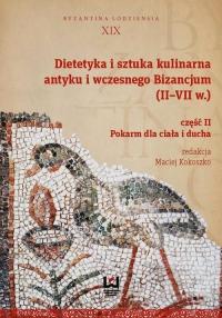 Dietetyka i sztuka kulinarna antyku i wczesnego Bizancjum II-VII w. Część 2. Pokarm dla ciała i ducha - Opracowanie zbiorowe | mała okładka