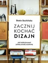 Zacznij kochać dizajn - Beata Bochińska | mała okładka