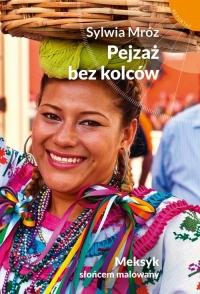 Pejzaż bez kolców. Meksyk słońcem malowany - Sylwia Mróz | mała okładka