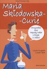 Nazywam się Maria Skłodowska-Curie - Cugota Lluis, Luisa Vera   mała okładka
