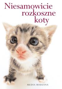 Niesamowicie rozkoszne koty - Macfarlane Stuart, Macfarlane Linda | mała okładka