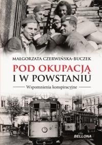 Pod okupacją i w powstaniu. Wspomnienia konspiracyjne - Małgorzata Czerwińska-Buczek | mała okładka