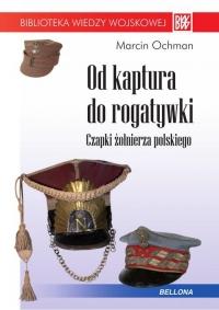 Od kaptura do rogatywki. Czapki żołnierza polskiego - Marcin Ochman | mała okładka