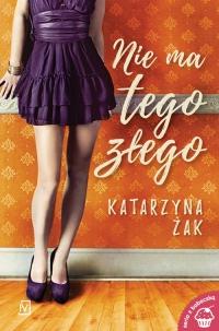 Nie ma tego złego - Katarzyna Żak | mała okładka