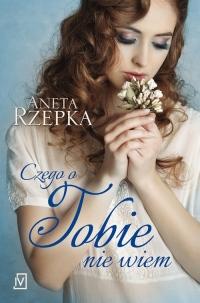 Czego o Tobie nie wiem - Aneta Rzepka | mała okładka